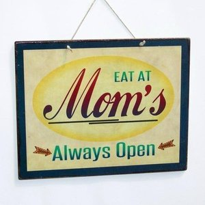 Eat at Mom's, always open