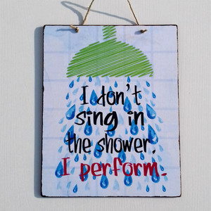 I Don't Sing In The Shower, I Perform