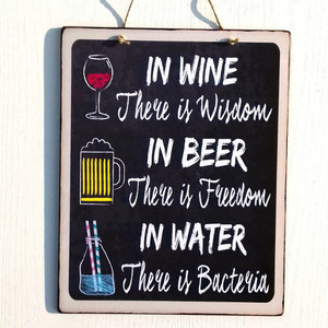 In Wine There Is Wisdom, In Beer There Is Freedom, In Water There Is Bacteria