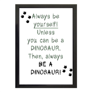 """Always be a dinosaur"" poster σε κάδρο - μικρό-"