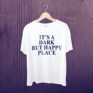 It's Dark But A Happy Place T-shirt